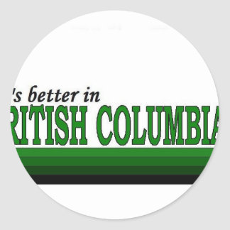 Its Better in British Columbia Classic Round Sticker