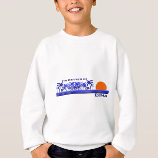 Its Better in Exuma, Bahamas Sweatshirt