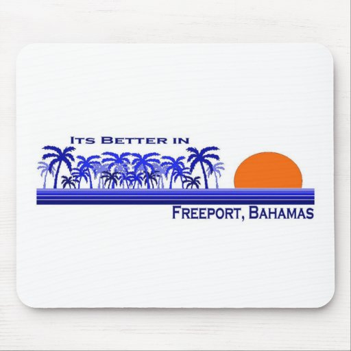 Its Better in Freeport, Bahamas Mouse Pad