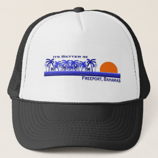 Its Better in Freeport, Bahamas Trucker Hat
