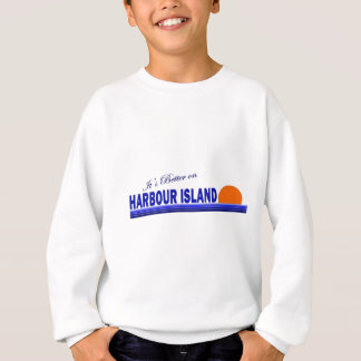Its Better on Harbour Island, Bahamas Sweatshirt