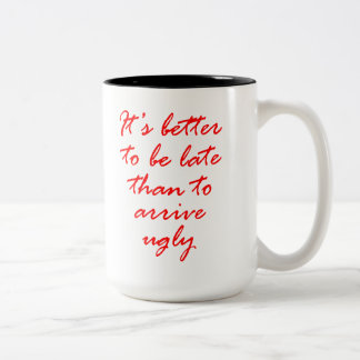 It's Better To Be Late Than To Arrive Ugly. Two-Tone Coffee Mug