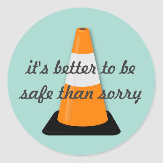 It's Better to be Safe than Sorry Sticker