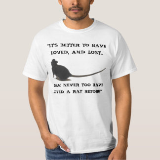 """""""IT'S BETTER TO HAVE LOVED, AND LOST RAT Shirt"""