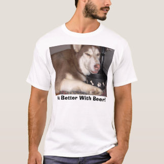 It's Better With Beer! T-Shirt