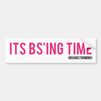 It's BS Time (Brainstorming) Bumper Sticker