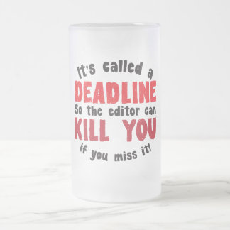 It's called a DEADLINE Frosted Glass Beer Mug