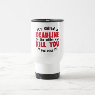 It's called a DEADLINE Travel Mug