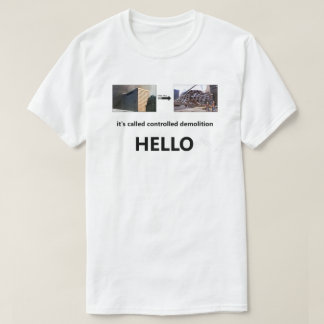 it's called controlled demolition, HELLO (2) T-Shirt