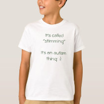 "It's called ""stimming""It's an autism thing  :) T-Shirt"