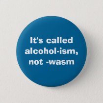 It's calledalcohol-ism, not -wasm button