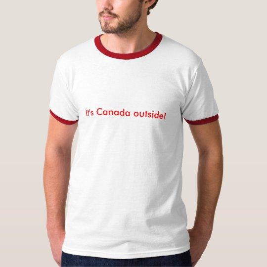 It's Canada outside! T-Shirt