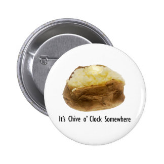 It's Chive o' Clock Somewhere Funny Baked Potato Pinback Button