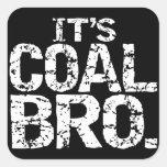 IT'S COAL BRO. SQUARE STICKERS