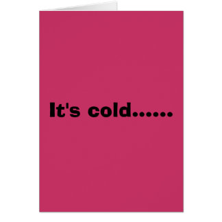 It's cold...... card
