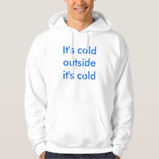 It's cold outside it's cold hoodie