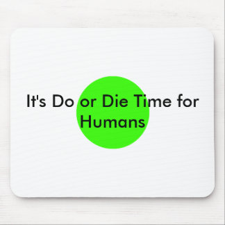 It's Do or Die Time for Humans The MUSEUM Zazzle G Mousepad