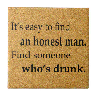 It's Easy to Find an Honest Man Ceramic Tile