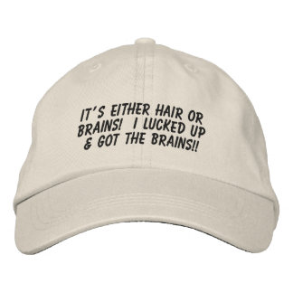 It's Either Hair or Brains... Embroidered Baseball Hat
