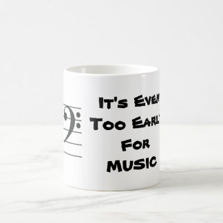 It's Even Too Early For Music Funny Clef Note Classic White Coffee Mug
