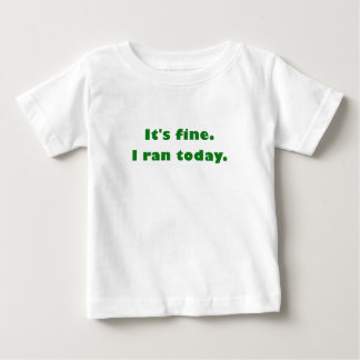 Its Fine I Ran Today Baby T-Shirt
