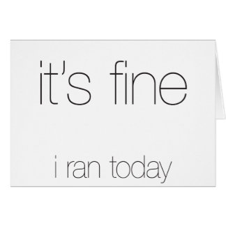 It's Fine, I Ran Today - Black Letters Greeting Card