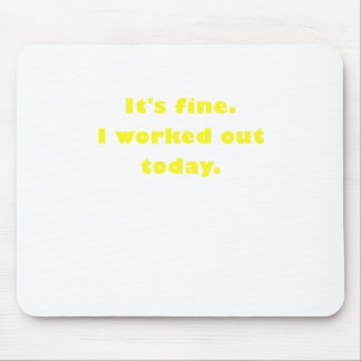 Its Fine I Worked Out Today Mouse Pad