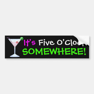 It's Five O'Clock Somewhere ... by SRF Car Bumper Sticker