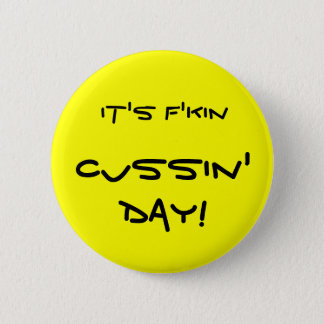 It's f'kin Cussin' Day! Button