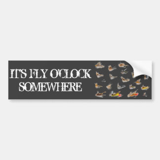 IT'S FLY  O'CLOCK SOMEWHERE BUMPER STICKER