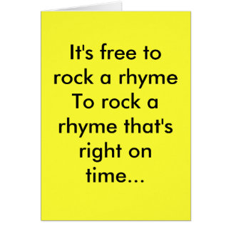 It's free to rock a rhymeTo rock a rhyme that's... Card