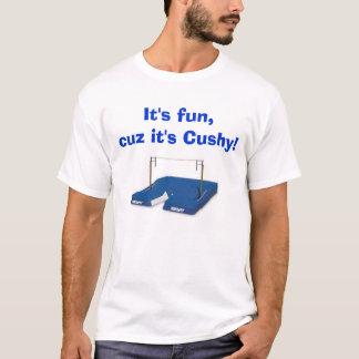 It's fun, cuz it's Cushy! T-Shirt