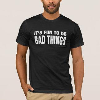 IT'S FUN TO DO BAD THINGS FUNNY T'SHIRT T-Shirt