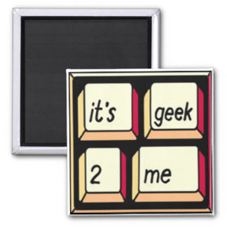 It's Geek-2-Me magnet! 2 Inch Square Magnet