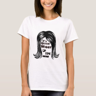 It's Gettin' Wiggy Up In Here T-Shirt
