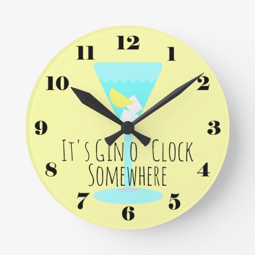 It's Gin o'Clock Somewhere - bar or kitchen Round Clock