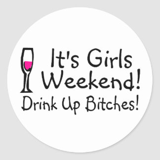 Its Girls Weekend Classic Round Sticker