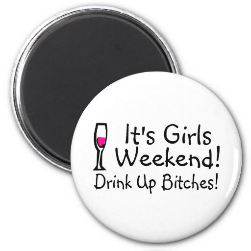 Its Girls Weekend Drink Up Bitches 2 Inch Round Magnet