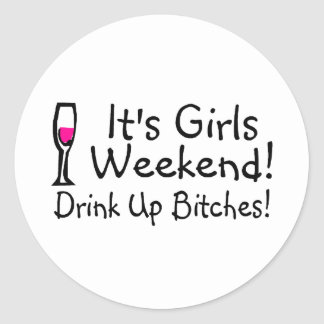 Its Girls Weekend Drunk Up Wine Classic Round Sticker