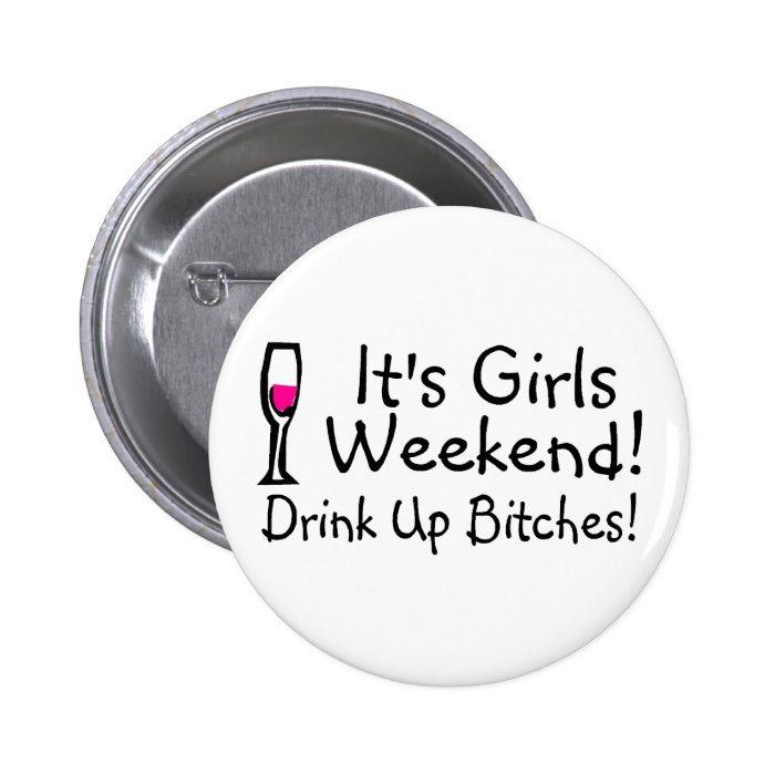 Its Girls Weekend Pinback Button