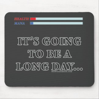 It's Going to be a Long Day Mouse Pad