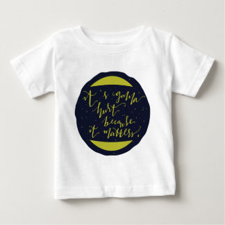 It's Gonna Hurt Because It Matters Baby T-Shirt