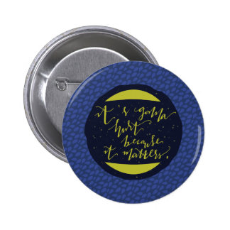 It's Gonna Hurt Because It Matters Pinback Buttons