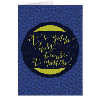 It's Gonna Hurt Because It Matters Greeting Card