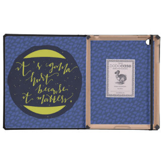 It's Gonna Hurt Because It Matters iPad Case