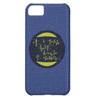 It's Gonna Hurt Because It Matters iPhone 5C Cover