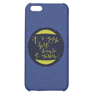 It's Gonna Hurt Because It Matters Cover For iPhone 5C