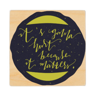 It's Gonna Hurt Because It Matters Wood Coaster