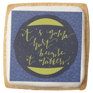 It's Gonna Hurt Because It Matters Square Premium Shortbread Cookie