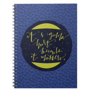 It's Gonna Hurt Because It Matters Note Book